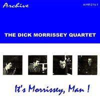 It's Morrissey, Man! — Dick Morrissey