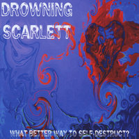 What Better Way To Self-Destruct? — Drowning Scarlett