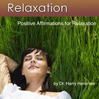 Relaxation: Positive Affirmations and Relaxation Music for Relaxation — Dr. Harry Henshaw