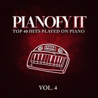 Pianofy It, Vol. 4 - Top 40 Hits Played On Piano — It's a Cover Up, Today's Hits!, Todays Hits