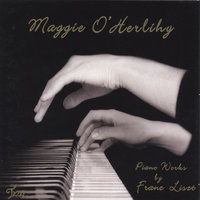 Piano Works by Franz Liszt — Maggie O'Herlihy