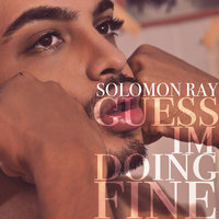 Guess I'm Doing Fine — Solomon Ray