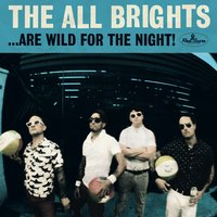 ...Are Wild for the Night! — The All Brights