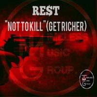 """Not to Kill"" (Get Richer) — RE$T"