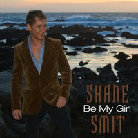 Be My Girl — Shane Smit