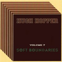 Soft Boundaries, Vol. 7 — Hugh Hopper