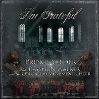 I'm Grateful (feat. Rayshun Walker & Colorado Movement Choir) — Prince Yelder