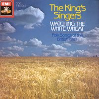 Watching the White Wheat - Folksongs of the British Isles — The King's Singers