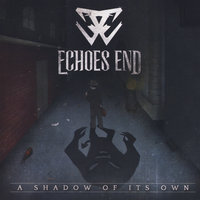 A Shadow of Its Own — Echoes End