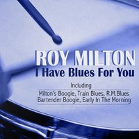 I Have Blues for You — Roy Milton & His Solid Senders