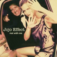 Not with Me — Jojo Effect