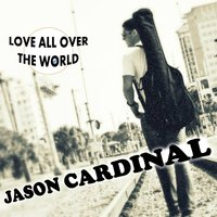 Love All over the World — Jason Cardinal