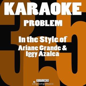 Karaoke 365 - Problem (In the Style of Ariana Grande & Iggy Azalea)