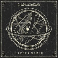 Larger World — Clark & Company