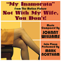 "Not With My Wife You Don't: ""My Inamorata"" (Johnny Williams) — Mark Northam"