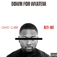 Down for Whateva - Single — Chad Carr, Bev-Mo