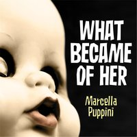 What Became of Her — Marcella Puppini