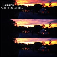 Changes — Maggie Mulvihill