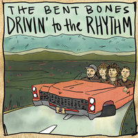 Drivin' to the Rhythm — The Bent Bones