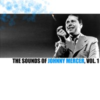 The Sounds of Johnny Mercer, Vol. 1 — Johnny Mercer And The Pied Pipers feat. Jane Hutton