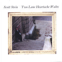 Two Lane Heartache Waltz — Scott Stein