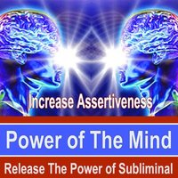 Increase Assertiveness Power of the Mind - Release the Power of Subliminal Music — Power of the Mind Subliminal Messages