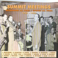 Summit Meetings 1939-1950 — Metronome All-Stars, Esquire All Stars, Metronome All Stars