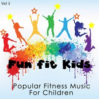 Fun Fit Kids - Popular Fitness Music for Children, Vol. 3 — Kiddie Fit