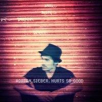 Hurts so Good — Adrian Sieber