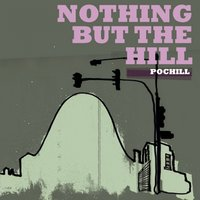 Nothing But The Hill — Pochill