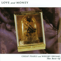 Cheap Pearls And Whisky Dreams: The Best Of — Love & Money