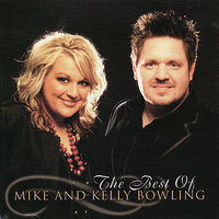 The Best of Mike and Kelly Bowling — Mike & Kelly Bowling, Mike Bowling, Kelly Bowling