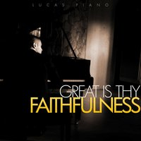 Great Is Thy Faithfulness — Lucas Piano