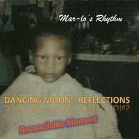Dancing Moon-Reflections & Reconcilable Moment - Single — Mar-lo's Rhythm