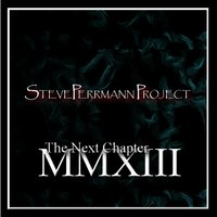 MMXIII: The Next Chapter — Steve Perrmann Project
