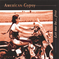 Let Me Be...free — American Gypsy