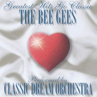 The Bee Gees - Greatest Hits Go Classic — Classic Dream Orchestra
