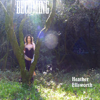 Becoming — Heather Ellsworth