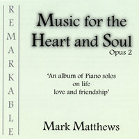 Music for the Heart and Soul - Opus 2 — Mark Matthews