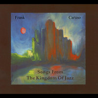 Songs from the Kingdom of Jazz — Frank Caruso