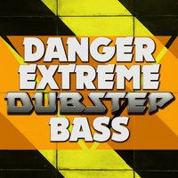 Danger: Extreme Dubstep Bass — сборник