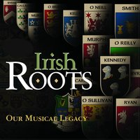 Irish Roots - Our Musical Legacy — сборник