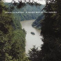 A Sound Map of the Danube — Annea Lockwood