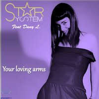 Your Loving Arms REMIX — Star System, Danyl