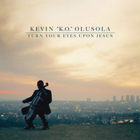 "Turn Your Eyes Upon Jesus — Kevin ""K.O."" Olusola"