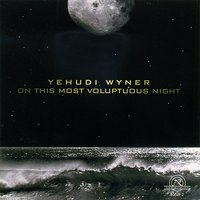 Yehudi Wyner: On This Most Voluptuous Night — Dominique Labelle, The Lydian String Quartet