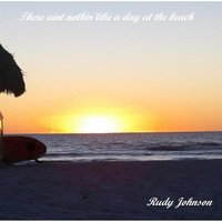 There Ain't Nothin' Like a Day At the Beach — Rudy Johnson