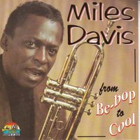 Miles Davis: From Be Bop To Cool — Miles Davis