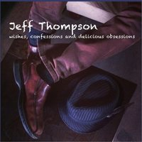 Wishes, Confessions, And Delicious Obsessions — Jeff Thompson
