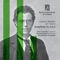 Gustav Mahler: Symphony No. 4 in G Major — Густав Малер, Peter Manning, RCS Chamber Orchestra